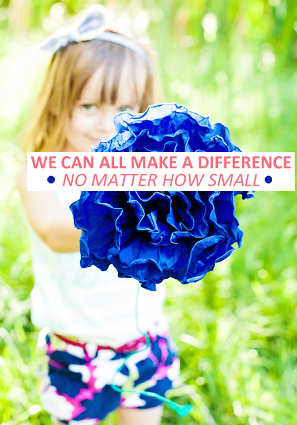 We can all make a difference - no matter how small