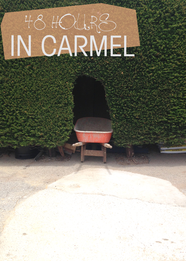 What to do with 48 hours in Carmel-by-the-Sea
