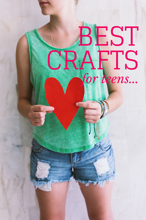 17 brilliant crafts for teens