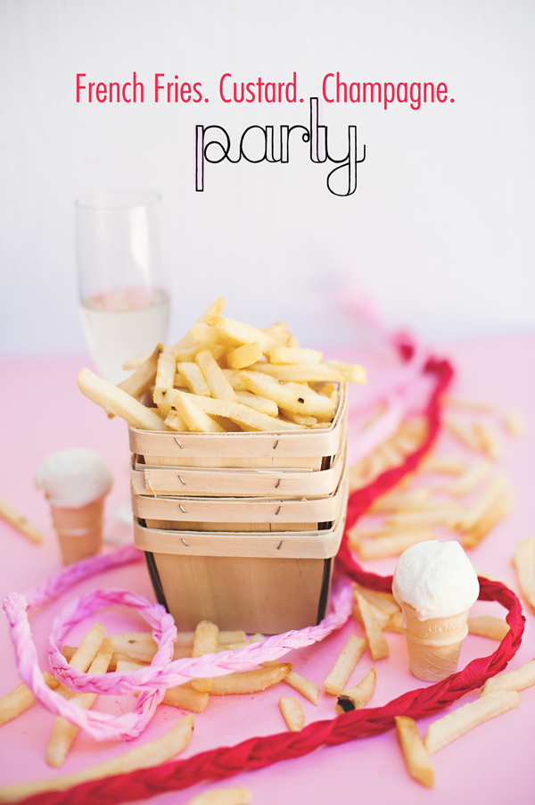 French fries, Custard + Champagne. Best party idea ever!