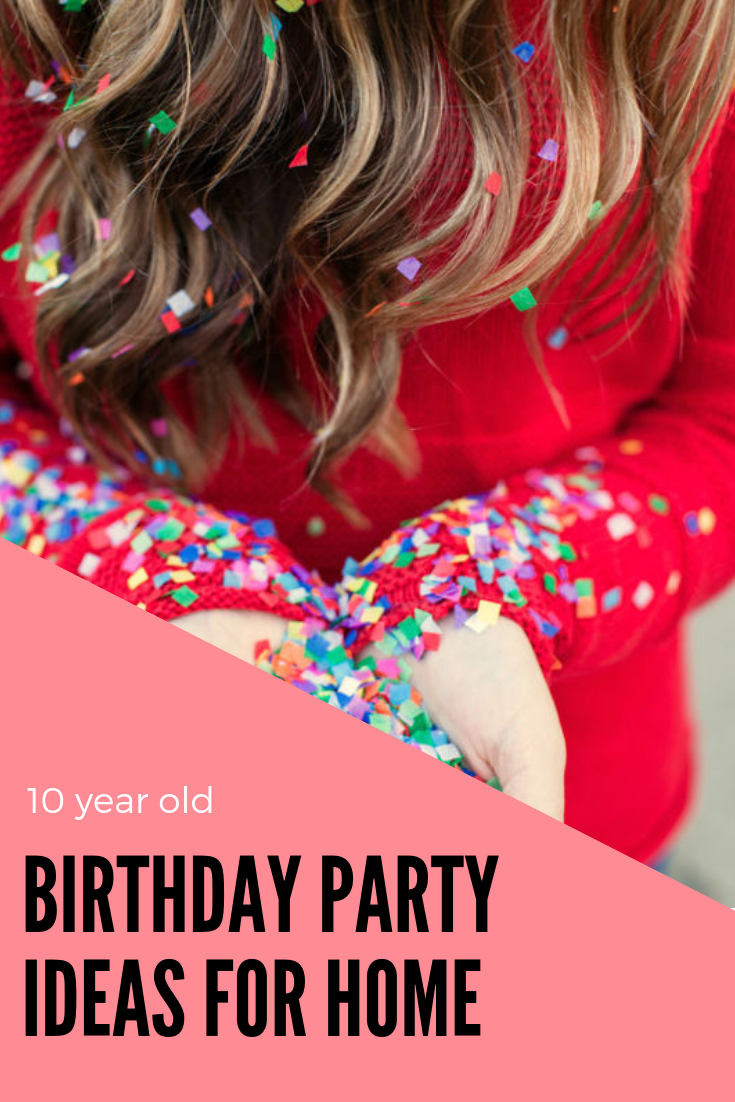 Birthday Party Ideas For Celebrating 10 Year Old At Home