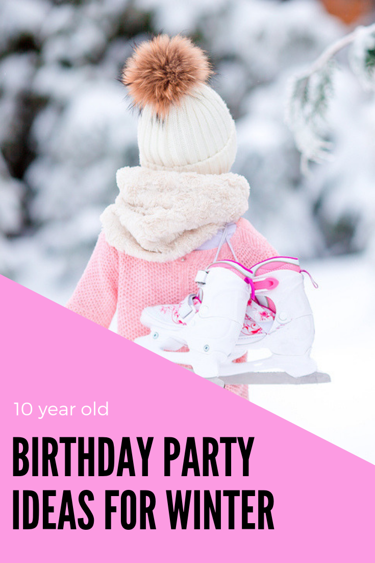 10 Year Old Birthday Party Ideas For Winter