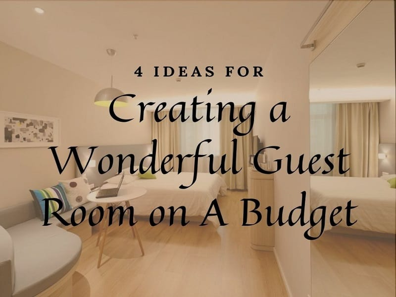 4 ideas for creating a wonderful guest room on a budget